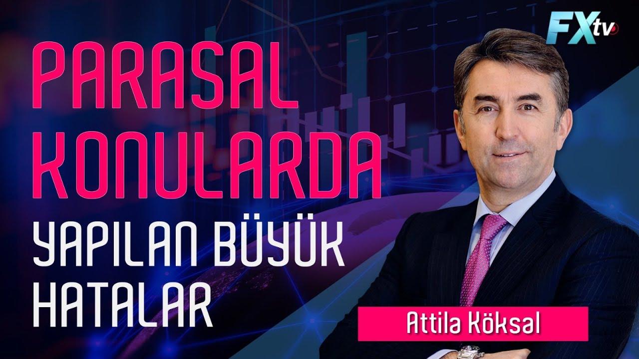 Attila Köksal: 'Parasal konularda yapılan büyük hatalar'