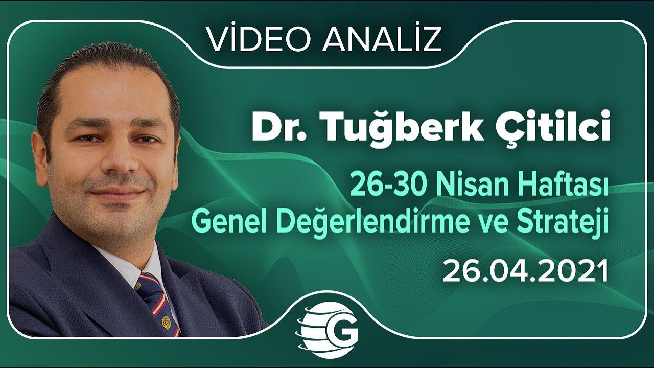 Dr. Tuğberk Çitilci'den '26-30 Nisan haftası genel değerlendirme ve strateji'