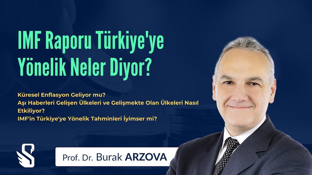 Prof. Dr. Burak ARZOVA: IMF Raporu Türkiye'ye Yönelik Neler Diyor?