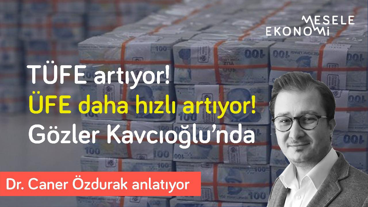 Mesele Ekonomi: TÜFE artıyor, ÜFE daha hızlı artıyor! 'Nisan sonrası riskli' & Gözler Kavcıoğlu'nda | Caner Özdurak