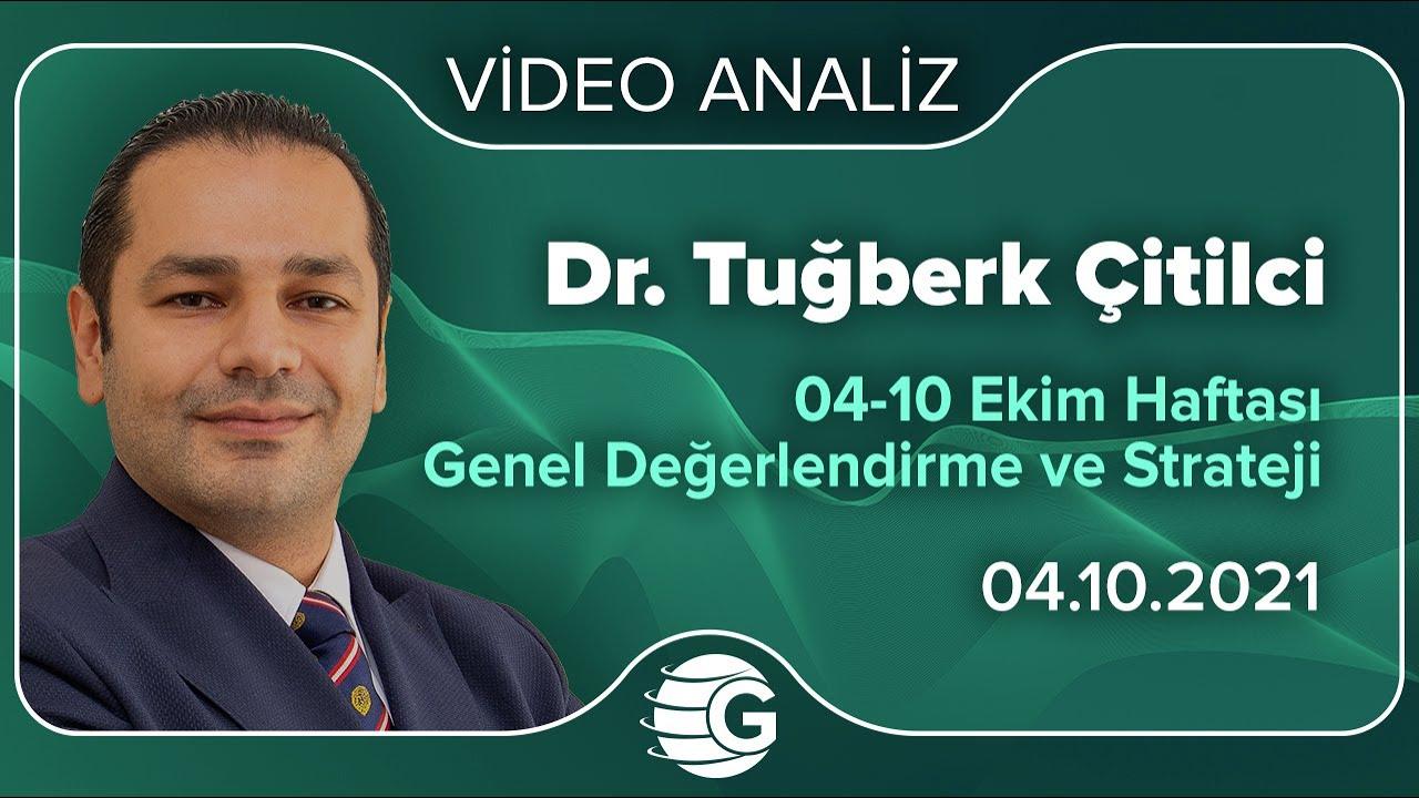 Dr. Tuğberk Çitilci / 04-10 Ekim Haftası Genel Değerlendirme ve Strateji